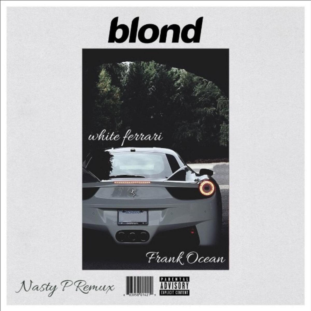frank ocean. white ferrari. nasty p remix | nasty p