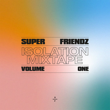 Super Friendz Isolation Mixtape Volume 1 by Super Friendz