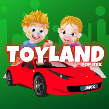 Toyland (Pop Mixes) by JMCX