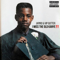I MISS THE OLD KANYE!! FEAT. VIP GUTTER cover art