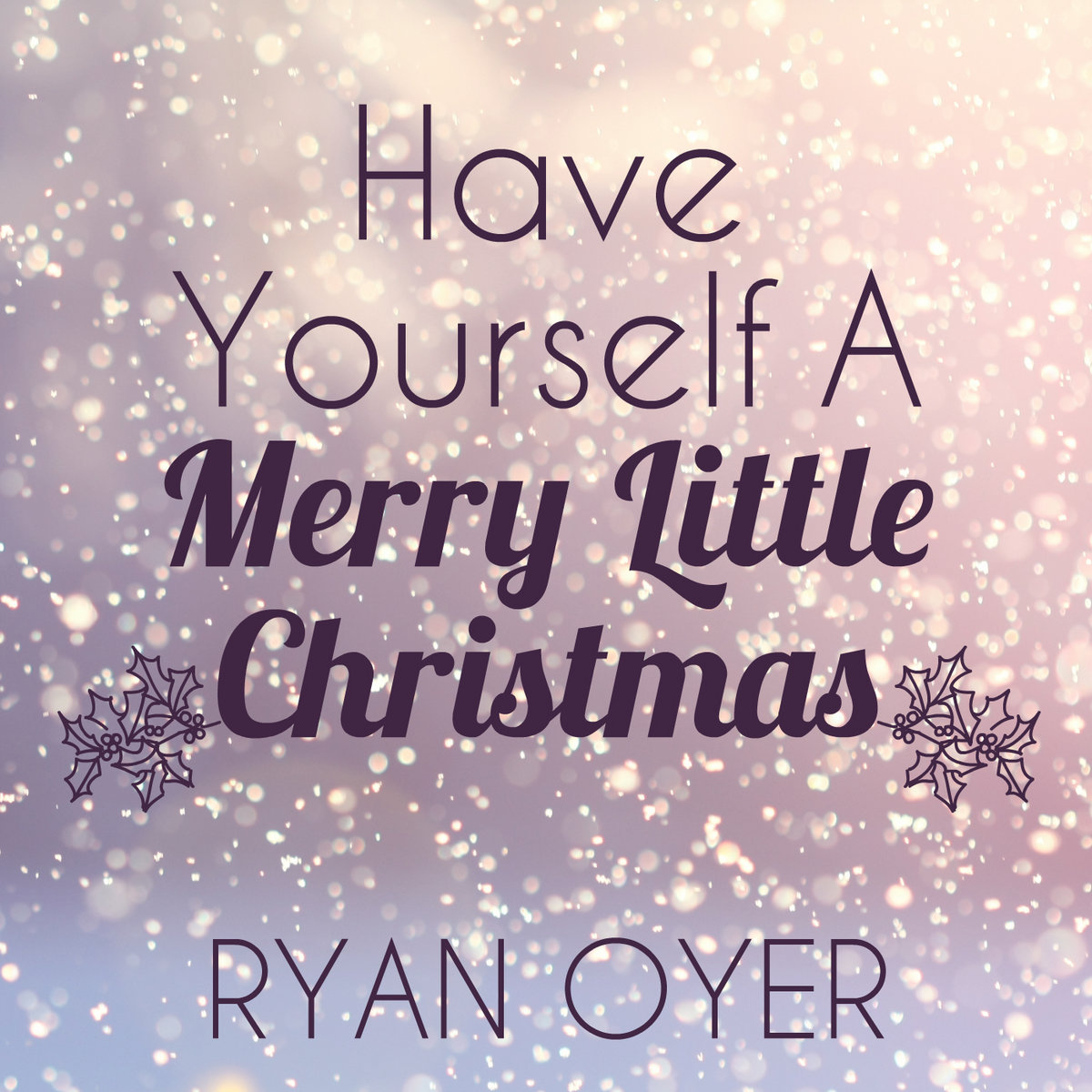 Have Yourself A Merry Little Christmas   Ryan Oyer