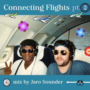 Connecting Flights pt. 2 (NTS Radio Broadcast) by Jaro Sounder