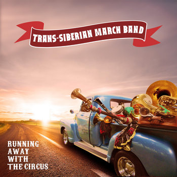 Running Away with the Circus by Trans-Siberian March Band