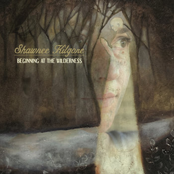 Beginning at the Wilderness by Shawnee Kilgore