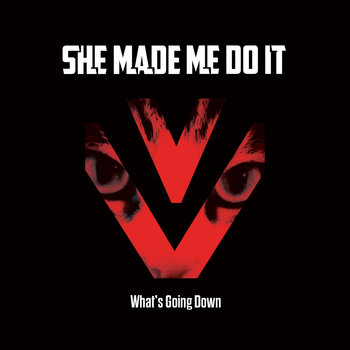 What's Going Down EP by She Made Me Do It