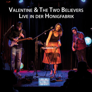Live in der Honigfabrik by Valentine & The Two Believers