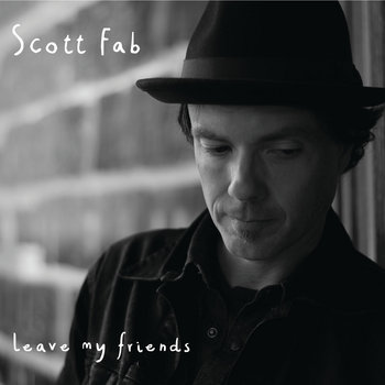 Leave My Friends by scott fab