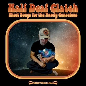 Short Songs for the Barely Conscious by Half Deaf Clatch