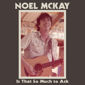 Is That So Much to Ask by Noel McKay