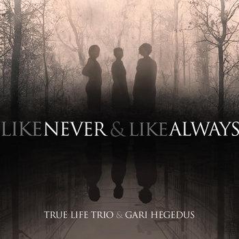 Like Never & Like Always by True Life Trio
