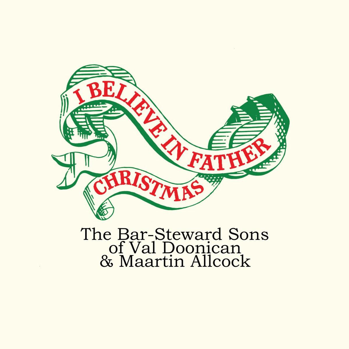 I Believe In Christmas.I Believe In Father Christmas 2017 The Bar Steward Sons