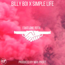 Billy Boi x Simple Life - Fake Love Refix (Prod. By Max Profit) cover art