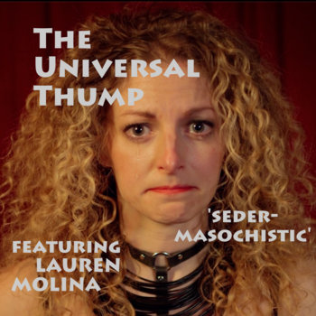 Seder-Masochistic (feat. Lauren Molina) by The Universal Thump