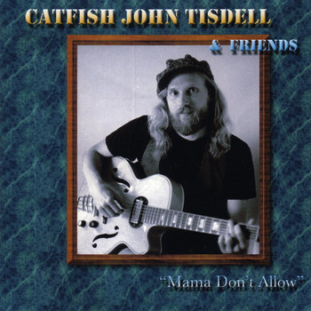 Mama Don't Allow by Catfish John Tisdell