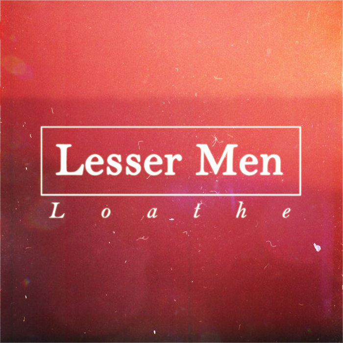 https://lessermen.bandcamp.com/album/loathe