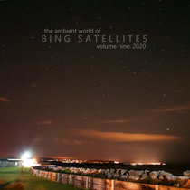 The ambient world of Bing Satellites, volume nine: 2020 cover art