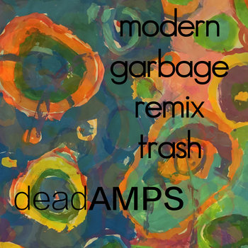 Modern Garbage Remix Trash by Dead Amps