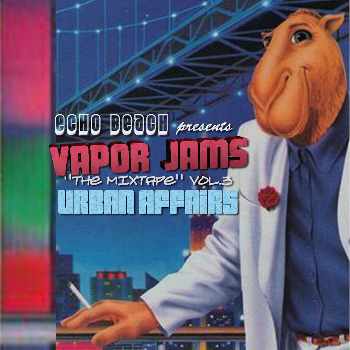 From Vapor Jams The Mixtape Vol 3 URBAN AFFAIRS By Echo Beach