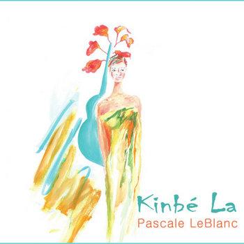 KINBÉ LA by Pascale LeBlanc