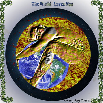 The World Loves You by Amery Rey Tuesta