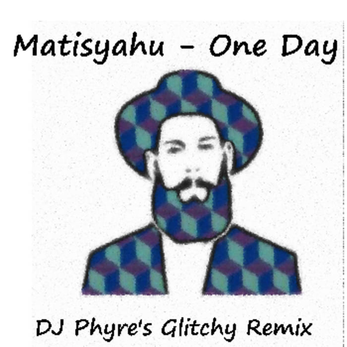 Matisyahu - One Day (DJ Phyre's Glitchy Remix)   Phyre