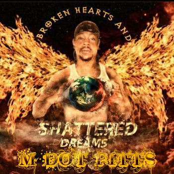 Broken Hearts & Shattered Dream$ by M Dot Pitts