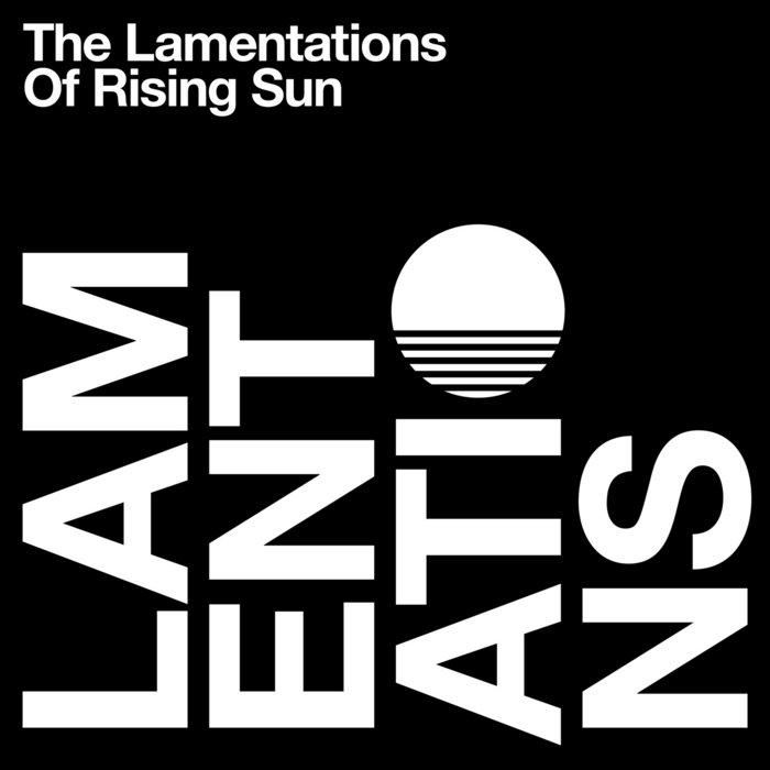 The Lamentations Of Rising Sun Fauxpas Musik