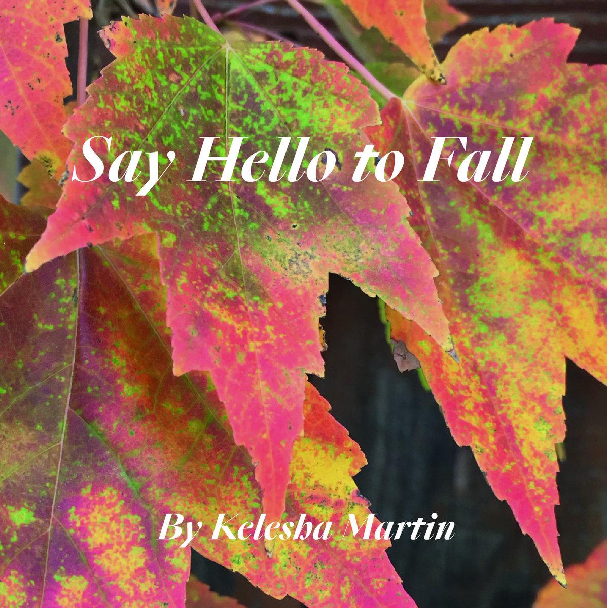 Say Hello to Fall by Kelesha Martin