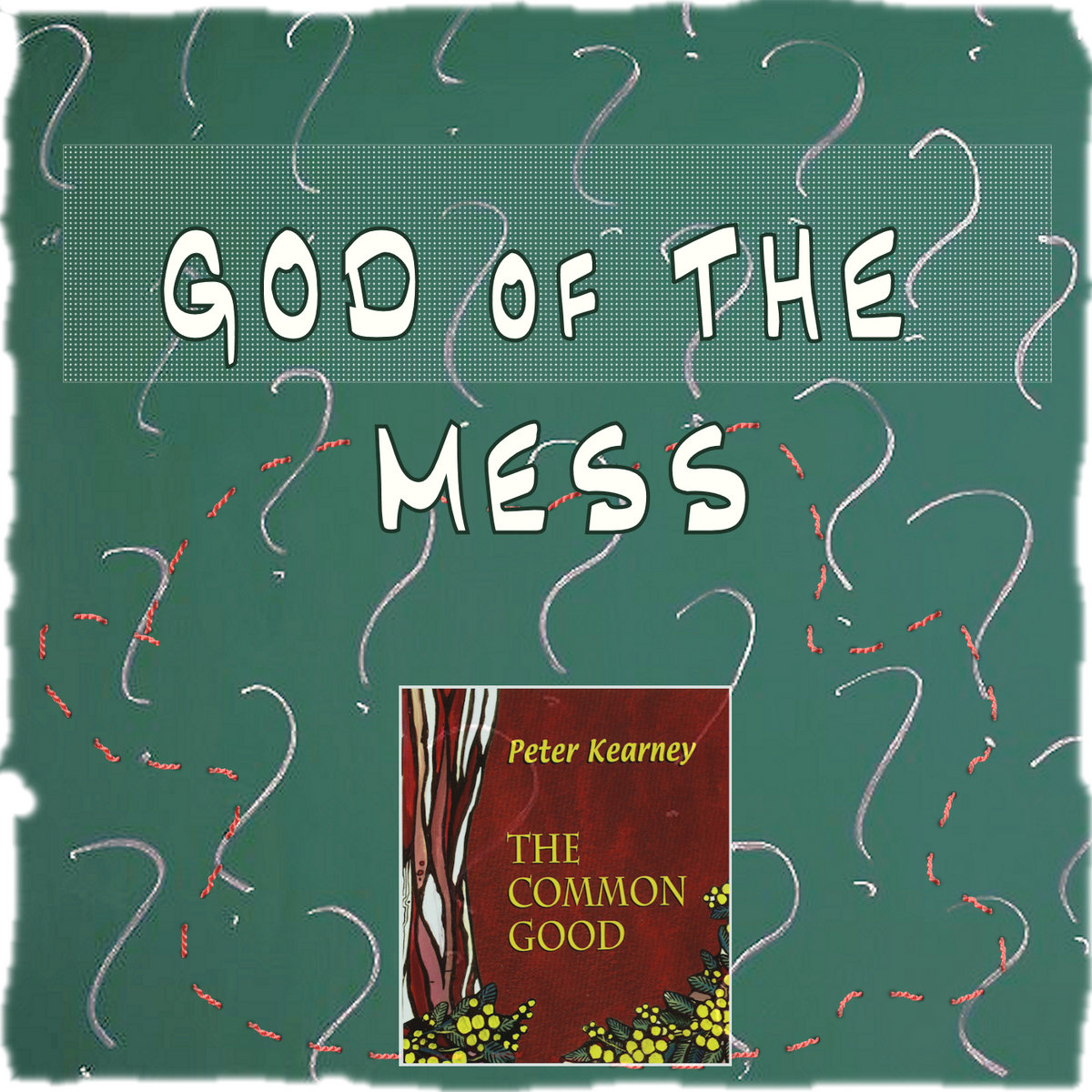 #34 GOD OF THE MESS by Peter Kearney