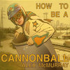 Alex McMurray - How To Be A Cannonball Cover Art