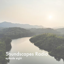 Soundscapes Radio • episode eight cover art