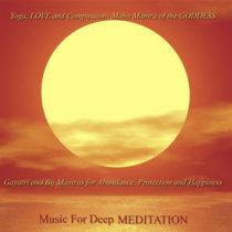 Yoga, Love and Compassion: Maha Mantra of the Goddess - Gayatri and Bij Mantras for Abundance, Protection and Happiness cover art