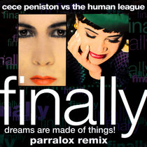 CeCe Peniston vs The Human League - Finally, Dreams are Made of Things! (Parralox Remix V2) cover art