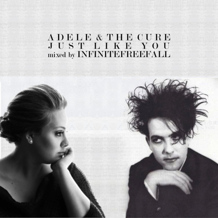 Adele & The Cure - Just Like You | Infinitefreefall