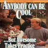 Anybody Can Be Cool...But Awesome Takes Practice Cover Art
