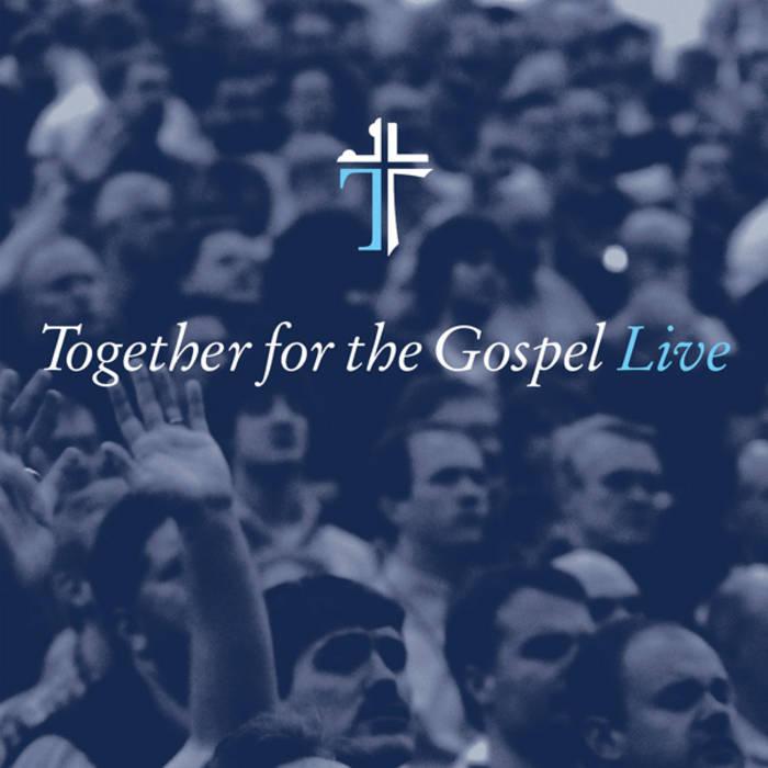 Together For The Gospel Live Sovereign Grace Music