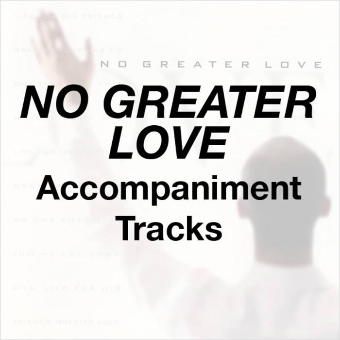 No Greater Love Accompaniment Tracks Sovereign Grace Music