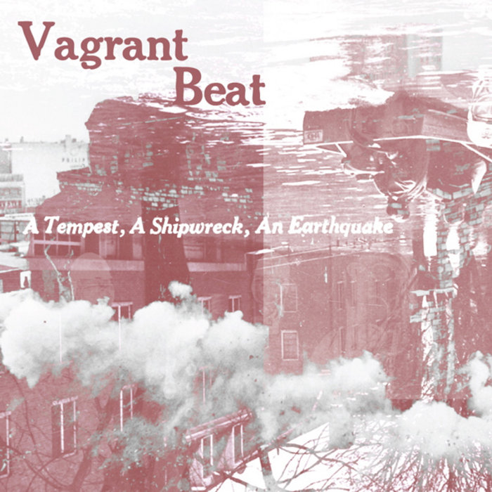 A Tempest, A Shipwreck, An Earthquake, by Vagrant Beat