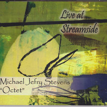 "Michael Jefry Stevens Octet ""Live at Streamside"" cover art"