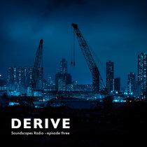 DERIVE Soundscapes Radio • episode three cover art