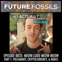 0035 - Meow-Ludo Meow Meow (Part 1 - Polyamory, Cryptocurrency, & Nukes) cover art