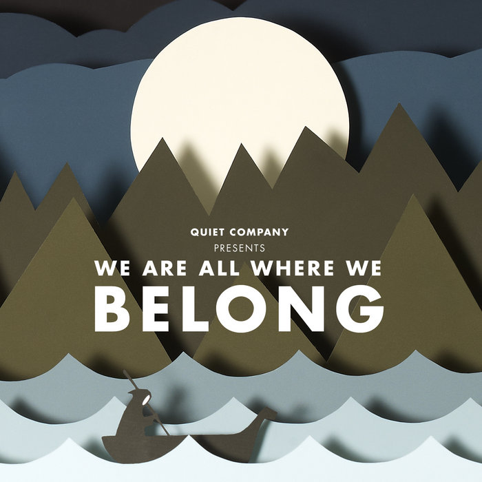 We Are All Where We Belong Quiet Company