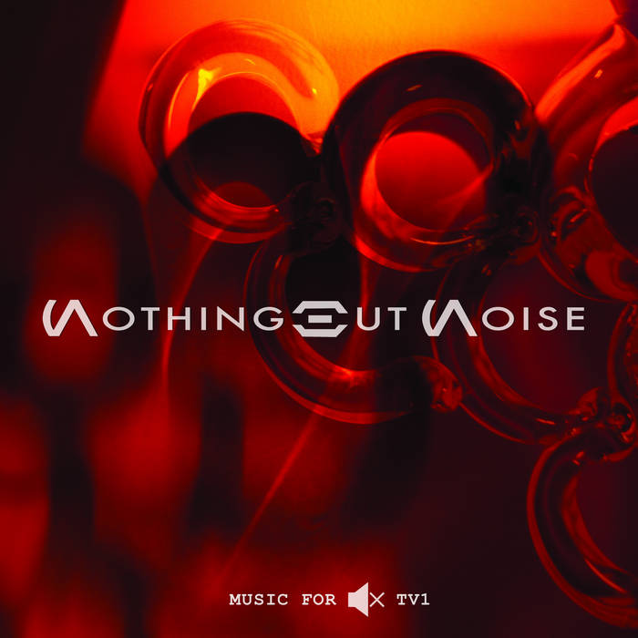 Nothing But Noise / Music For Muted TV 1