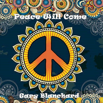 Peace Will Come by Gary Blanchard