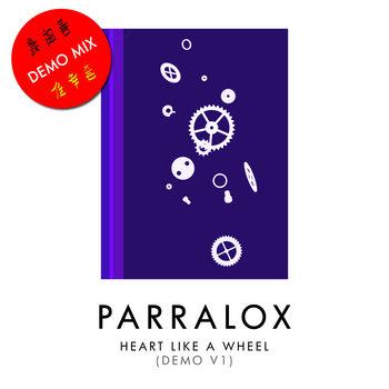 Parralox - Heart Like a Wheel (Demo V1)