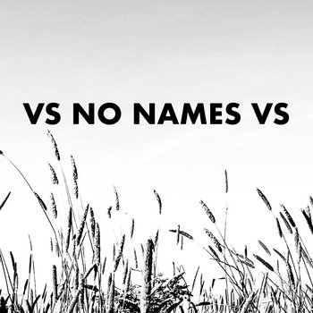 VS NO NAMES VS by No Names