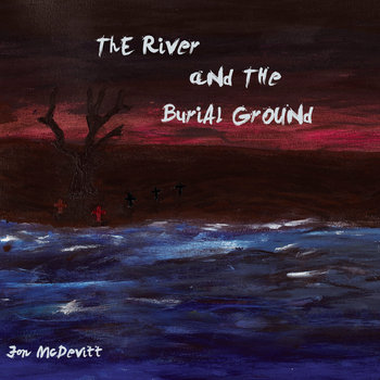 The River and the Burial Ground by Jon McDevitt