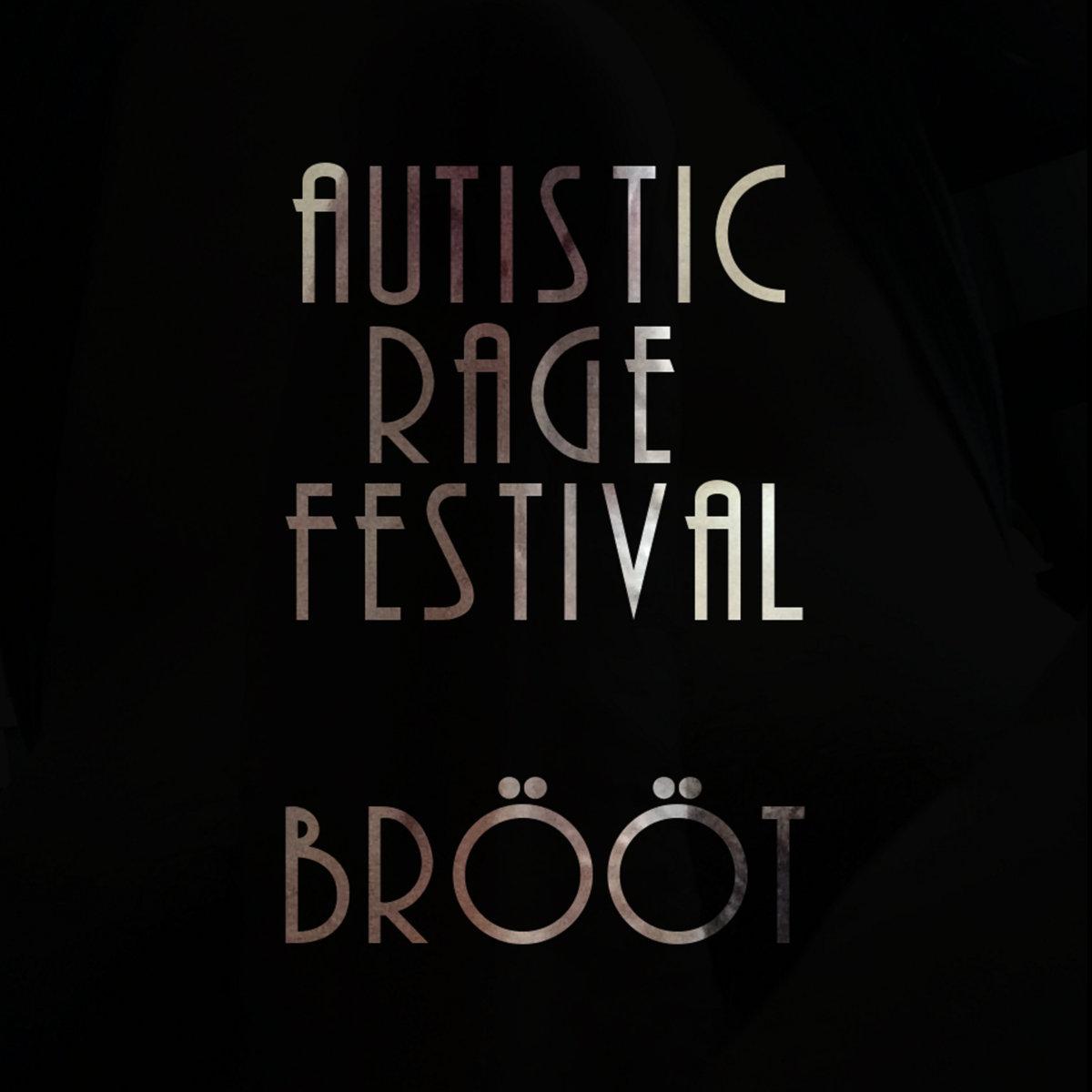 314Chan brÖÖt | autistic rage festival 2