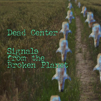 Signals from the Broken Planet, by Dead Center