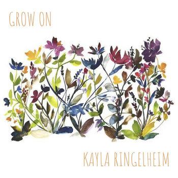 Grow On by Kayla Ringelheim